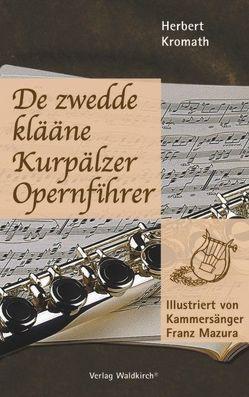 De zwedde klääne Kurpälzer Opernfihrer von Kromath,  Herbert, Mazura,  Franz