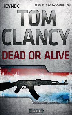 Dead or Alive von Bayer,  Michael, Clancy,  Tom, Dürr,  Karlheinz, Mallett,  Dagmar