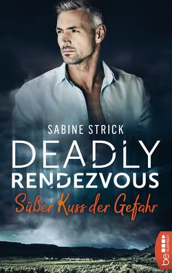Deadly Rendezvous – Süßer Kuss der Gefahr von Strick,  Sabine