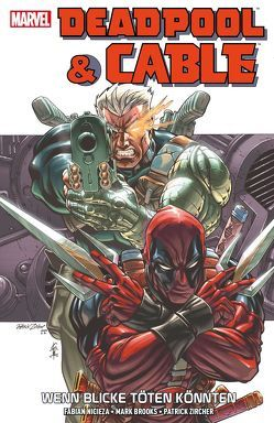 Deadpool & Cable: Wenn Blicke töten könnten von Brooks,  Mark, Nicieza,  Fabian, Strittmatter,  Michael, Zircher,  Patrick