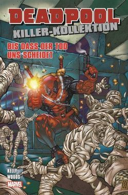 Deadpool Killer-Kollektion von Kelly,  Joe, Woods,  Pete