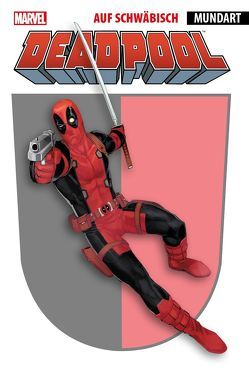 "Deadpool auf schwäbisch von Bagge,  Peter, Camagni,  Jacopo, Gischler,  Vicor, Greene,  Sanford, Hastings,  Christopher, Kuhn,  Dominik ""Dodokay"", Opena,  Jerome, Remender,  Rick"