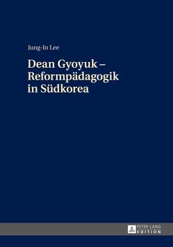 Dean Gyoyuk – Reformpädagogik in Südkorea von Lee,  Jung-In