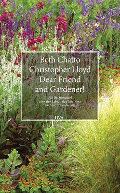 Dear Friend and Gardener! von Chatto,  Beth, Gurlitt,  Christoph, Gurlitt-Sartori,  Maria, Lloyd,  Christopher