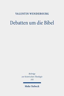 Debatten um die Bibel von Wendebourg,  Valentin