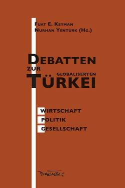 Debatten zur globalisierten Türkei von Dagyeli-Bohne,  Helga, Heß,  Michael R., Keyman,  E Fuat, Yentürk,  Nurhan