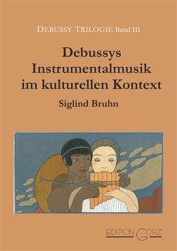 Debussys Instrumentalmusik im kulturellen Kontext von Bruhn,  Siglind