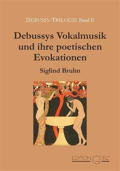 Debussys Vokalmusik und ihre poetischen Evokationen von Bruhn,  Siglind