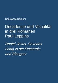 Décadence und Visualität in drei Romanen Paul Leppins: Daniel Jesus, Severins Gang in die Finsternis und Blaugast von Derham,  Constanze