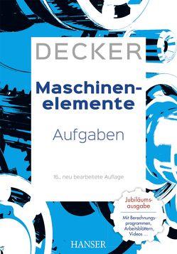 Decker Maschinenelemente – Aufgaben von Alber-Laukant,  Bettina, Decker,  Karl-Heinz, Engelken,  Gerhard, Hackenschmidt,  Reinhard, Rieg,  Frank, Weidermann,  Frank