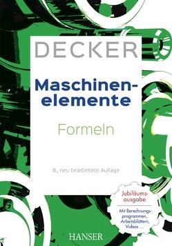 Decker Maschinenelemente – Formeln von Alber-Laukant,  Bettina, Engelken,  Gerhard, Hackenschmidt,  Reinhard, Kabus,  Karlheinz, Rieg,  Frank, Weidermann,  Frank