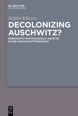 Decolonizing Auschwitz? von Klävers,  Steffen