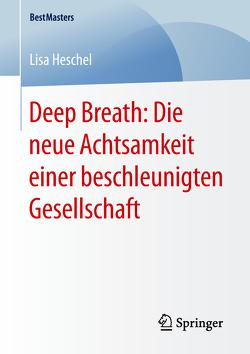Deep Breath: Die neue Achtsamkeit einer beschleunigten Gesellschaft von Heschel,  Lisa