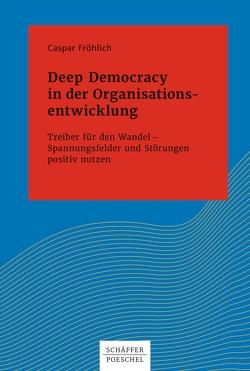 Deep Democracy in der Organisations- entwicklung von Fröhlich,  Caspar