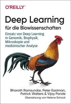 Deep Learning für die Biowissenschaften von Eastman,  Peter, Pande,  Vijay, Ramsundar,  Bharath, Schock,  Helena, Walters,  Patrick