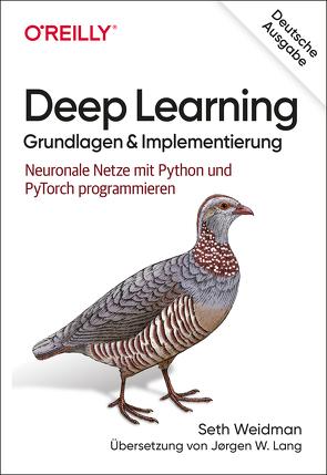 Deep Learning – Grundlagen und Implementierung von Lang,  Jørgen W., Weidman,  Seth