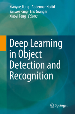 Deep Learning in Object Detection and Recognition von Feng,  Xiaoyi, Granger,  Eric, Hadid,  Abdenour, Jiang,  Xiaoyue, Pang,  Yanwei