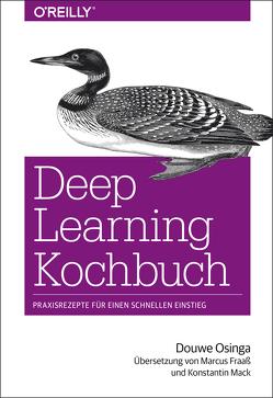 Deep Learning Kochbuch von Fraaß,  Marcus, Mack,  Konstantin, Osinga,  Douwe