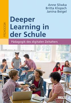 Deeper Learning in der Schule von Beigel,  Janina, Klopsch,  Britta, Sliwka,  Anne