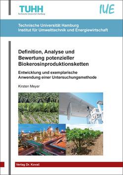 Definition, Analyse und Bewertung potenzieller Biokerosinproduktionsketten von Meyer,  Kirsten