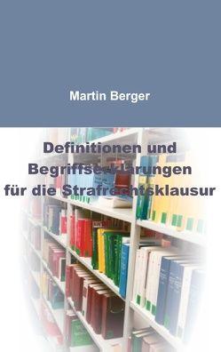 Definitionen und Begriffserklärungen für die Strafrechtsklausur von Berger,  Martin