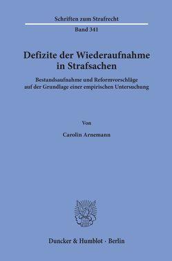 Defizite der Wiederaufnahme in Strafsachen. von Arnemann,  Carolin