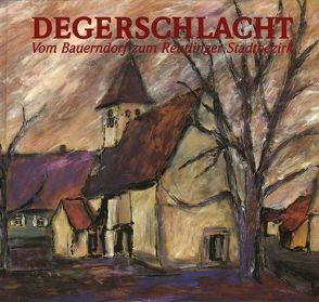 Degerschlacht. Vom Bauerndorf zum Reutlinger Stadtbezirk von Gmeinhardt,  Heinz A, Heinzelmann,  Oswald, Löffler,  Anette