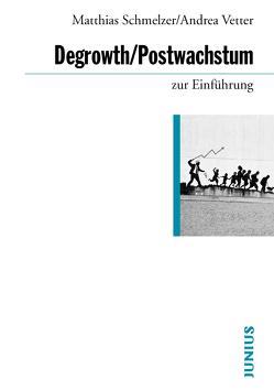 Degrowth / Postwachstum zur Einführung von Schmelzer,  Matthias, Vetter,  Andrea