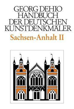 Dehio – Handbuch der deutschen Kunstdenkmäler / Sachsen-Anhalt Bd. 2 von Bednarz,  Ute, Cremer,  Folkhard, Dehio,  Georg, Krause,  Hans