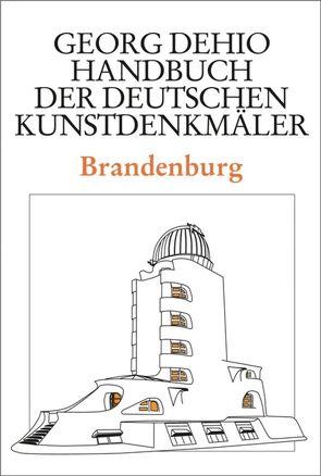 Georg Dehio: Dehio – Handbuch der deutschen Kunstdenkmäler / Dehio – Handbuch der deutschen Kunstdenkmäler / Brandenburg von Dehio Vereinigung e.V., Dehio,  Georg, Rimpel,  Barbara, Vinken,  Gerhard
