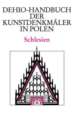 Dehio – Handbuch der Kunstdenkmäler in Polen / Schlesien von Badstübner,  Ernst, Brzezicki,  Slawomir, Nielsen,  Christine, Tomaszewski,  Andrzej, Winterfeld,  Dethard von