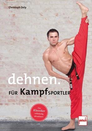 Dehnen für Kampfsportler von Delp,  Christoph