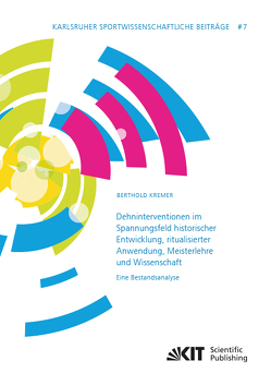 Dehninterventionen im Spannungsfeld historischer Entwicklung, ritualisierter Anwendung, Meisterlehre und Wissenschaft – Eine Bestandsanalyse von Kremer,  Berthold