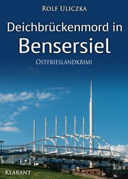 Deichbrückenmord in Bensersiel. Ostfrieslandkrimi von Uliczka,  Rolf