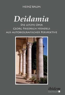 Deidamia: Die letzte Oper Georg Friedrich Händels aus autobiografischer Perspektive von Baum,  Heinz