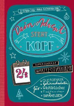 Dein Advent steht Kopf von Sigg,  Stephan, Stahl,  Anna-Katharina