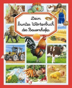 Dein buntes Wörterbuch des Bauernhofes von Alunni,  Bernard, Beaumont,  Emilie, Lemayeur,  Marie Ch, Pimont,  Marie R, Ruyer,  François