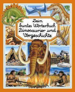 Dein buntes Wörterbuch Dinosaurier und Vorgeschichte von Alunni,  Bernard, Beaumont,  Emilie, Lemayeur,  Marie Ch, Stetten,  Valérie