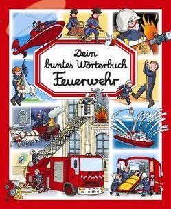 Dein buntes Wörterbuch Feuerwehr von Beaumont,  Emilie, Cosco,  Raffaela, Daniel,  Francois, de Chambourcy,  Anne, Hus-David,  C, Ruyer,  François