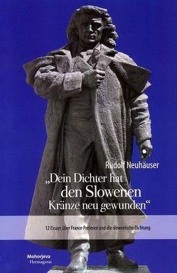 Dein Dichter hat den Slowenen Kränze neu gewunden von Neuhäuser,  Rudolf