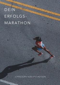 Dein Erfolgs-Marathon von Heyden,  Christoph von der