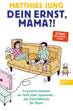 Dein Ernst, Mama? von Jung,  Matthias