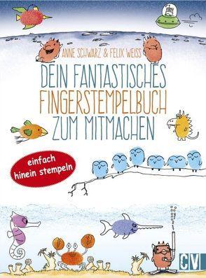 Dein fantastisches Fingerstempelbuch zum Mitmachen von Schwarz,  Anne, Weiß,  Felix