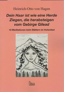 Dein Haar ist wie eine Herde Ziegen, die herabsteigen vom Gebirge Gilead. von Hagen,  Heinrich-Otto