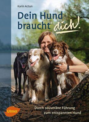 Dein Hund braucht dich! von Actun,  Karin