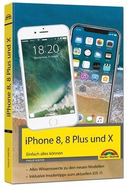 iPhone 8, 8 Plus und X – Einfach alles können – Die Anleitung zum neuen iPhone 8 mit iOS 11 von Kiefer,  Philip