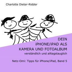 Dein iPhone/iPad als Kamera und Fotoalbum -verständlich und alltagstauglich von Dieter-Ridder,  Charlotte