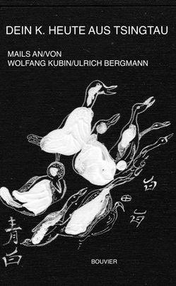 Dein K. heute aus Tsingtau von Bergmann,  Ulrich, Kubin,  Wolfgang