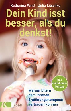 Dein Kind isst besser, als du denkst! von Fantl,  Katharina, Litschko,  Julia