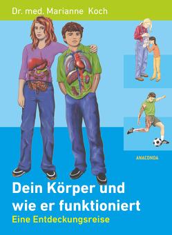 Dein Körper und wie er funktioniert (Gesundheit, Sexualität, Funktionsweise) von Koch,  Marianne Dr. med.